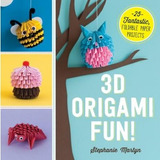 3d Origami Fun!: 25 Fantastic, Foldable Paper Projects Mart