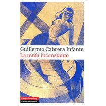 Ninfa Inconstante - Guillermo Cabrera Infante / Galaxia Gute