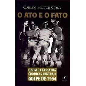 Ato E Fato - O Som E A Fúria De Que Se Viu No Golpe De 1964