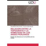 Libro Relacion Entre La Topografia Y La Sismicidad De Los An
