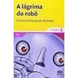 Livro A Lágrima Do Robô Carlos Eduardo Novaes