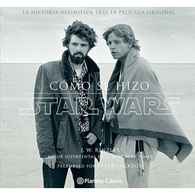 Cómo Se Hizo Star Wars: La Historia Definitiva Tras La Pelí