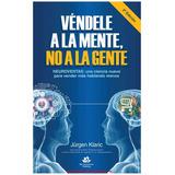 Vendele A La Mente Y No A La Gente Jurgen Klaric + 20 Libros
