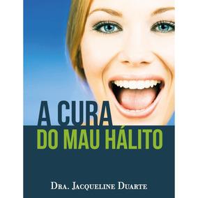 Mau Hálito: E-book© - A Cura Do Mau Hálito