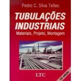Tubulaçoes Industriais - Materiais, Projetos,