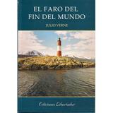 El Faro Del Fin Del Mundo - Julio Verne - Nuevo