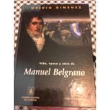 Vida Época Y Obra De Manuel Belgrano - Giménez - Tapas Duras