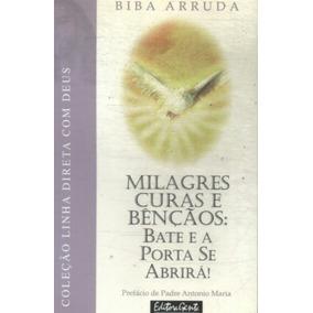 Livro Milagres Curas E Bênçãos - Bate E A Porta Se Abrirá