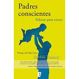 Padres Conscientes. Educar Para Crecer - Shefali Tsabary