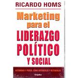 Marketing Para El Liderazgo Político Y Social Ricardo Homs