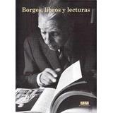 Borges, Libros Y Lecturas - German Alvarez / Laura Rosato