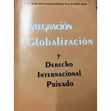 Integracion Globalizacion Y Derecho Internacional Privado