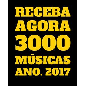 Pacote Com 3000 Músicas 2017 . Receba Agora !