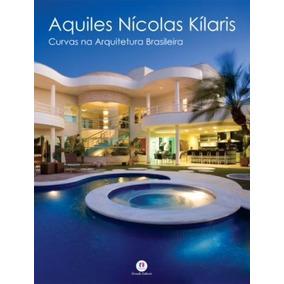 Aquiles Nicolas Kilaris - Curvas Na Arquitetura