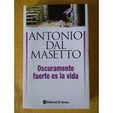 Antonio Dale Masetto - Oscuramente Fuerte Es La Vida