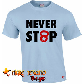Playera Crossfit Never Stop Gym By Tigre Texano Designs