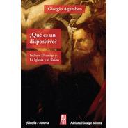 Qué Es Un Dispositivo - Iglesia Y Reino, Agamben, Ed. Ah