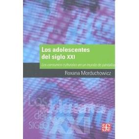 Adolescentes Del Siglo Xxi Los Morduchowicz Ro