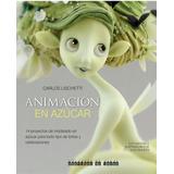 Libro Animación En Azúcar, Tecnica Modelado, Pasta Flexible