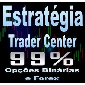 Estratégia Trader Center Opções Binárias Forex - Taxa 99%