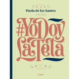 Yo Doy La Teta, El Libro Sobre Amamantam - De Los Santos