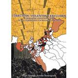 Corruptos, Violentos Y Excluidos. Formas De Construcción De