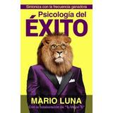 Psicologia Del Éxito - Mario Luna - Ebook