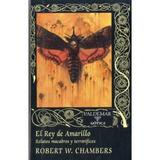 El Rey De Amarillo: Relatos Macabros Y Terroríficos; Robert
