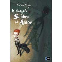 La Alargada Sombra Del Amor - Mathias Malzieu - Libro