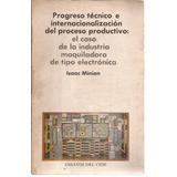Progreso Técnico E Internacionalización. Isaac Minian. Cide.
