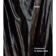 Rodin. Centenario En Bellas Artes