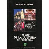 Proceso De La Cultura En Venezuela - Carmelo Vilda, Ucab