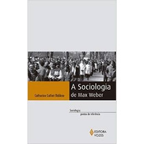 A Sociologia De Max Weber - Catherine Colliot-thélène