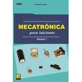 Livro Mecatrônica Para Iniciante.volume 1