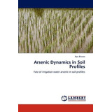 Arsenic Dynamics In Soil Profiles; Biswas, Apu Envío Gratis