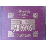 Album De La Ciudad De Tres Arroyos 1884 1959