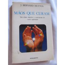 Mãos Que Curam - J. Bernard Hutton