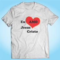 Camisa Eu Amo Jesus Cristo Religiosa Igreja Personalizada