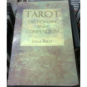 Tarot Dictionary And Compendium Jana Riley