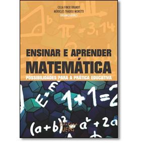 Ensinar E Aprender Matemática: Possibilidades Para A Práti