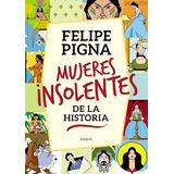 Mujeres Insolentes De La Historia Felipe Pigna Libro Fisico
