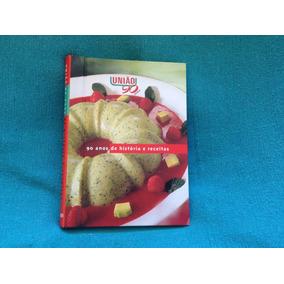 Livro União 90 Anos História Receitas 1º Edição 2000 Raro