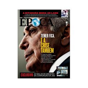 Revista Epoca Nº 998 - Temer Fica E A Crise Tambem