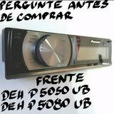 Frente Pioneer Deh P5080ub 5050ub Pergunte Antes De Comprar