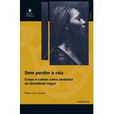 Sem Perder A Raiz - Nilma Lino Gomes