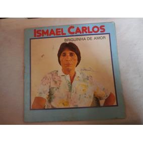 Lp Ismael Carlos - Briguinha De Amor, Disco De Vinil, 1985