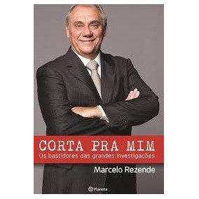 Livro Corta Pra Mim=marcelo Rezende=novo=planeta Editora No