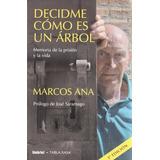 Decidme Como Es Un Arbol (memoria De La Prision Y La Vida);