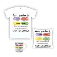 Kit Camiseta, Almofada E Caneca Amizade É