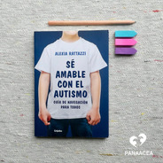 Se Amable Con El Autismo - Ed. Grijalbo - Alexia Rattazzi -